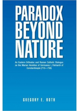 Gregory E. Roth: Paradox Beyond Nature: An Eastern Orthodox and Roman Catholic Dialogue...